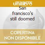San francisco's still doomed cd musicale