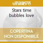 Stars time bubbles love cd musicale di Design Free