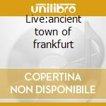 Live:ancient town of frankfurt cd musicale