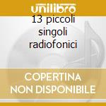 13 piccoli singoli radiofonici cd musicale