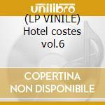 (LP VINILE) Hotel costes vol.6 lp vinile di Artisti Vari