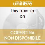 This train i'm on cd musicale di Nine Number