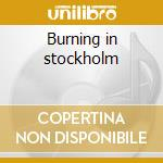 Burning in stockholm cd musicale di Henrik Wallin