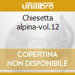 Chiesetta alpina-vol.12 cd musicale di Girasoli