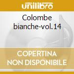 Colombe bianche-vol.14 cd musicale di Girasoli