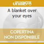 A blanket over your eyes cd musicale di Cat on form
