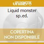 Liquid monster sp.ed. cd musicale