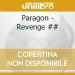 Paragon - Revenge ## cd musicale di Paragon