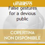 False gestures for a devious public cd musicale