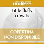 Little fluffy crowds cd musicale di Frank Martiniq