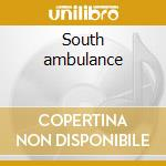 South ambulance cd musicale