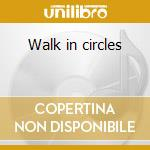 Walk in circles cd musicale