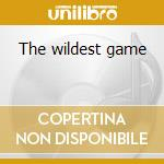 The wildest game cd musicale