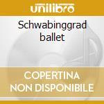 Schwabinggrad ballet cd musicale di Ballet Schwabinggrad