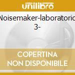Noisemaker-laboratorio 3- cd musicale di Artisti Vari