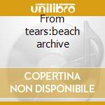 From tears:beach archive cd musicale di Si-cut.db