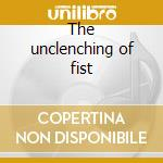 The unclenching of fist cd musicale