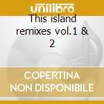 This island remixes vol.1 & 2 cd musicale di Tigre La
