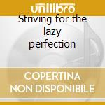 Striving for the lazy perfection cd musicale di The Orchids