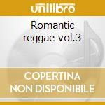 Romantic reggae vol.3 cd musicale di Artisti Vari