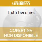 Truth becomes cd musicale di Nadja