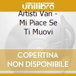 Artisti Vari - Mi Piace Se Ti Muovi cd musicale