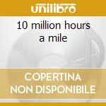 10 million hours a mile cd musicale