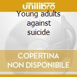 Young adults against suicide cd musicale