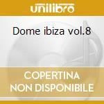 Dome ibiza vol.8 cd musicale