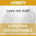 Love not truth cd musicale di Jazz Postmodern