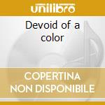 Devoid of a color cd musicale di Hand Hidden