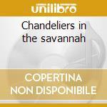 Chandeliers in the savannah cd musicale di Blonde Neon