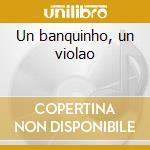 Un banquinho, un violao cd musicale di Chico Feitosa