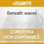 Beneath waves cd musicale di Karl Blau