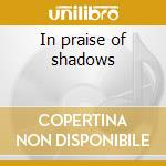 In praise of shadows cd musicale di Chicago underground duo
