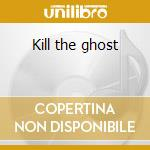 Kill the ghost cd musicale di The Jains