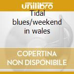 Tidal blues/weekend in wales cd musicale di Alison statton & spike