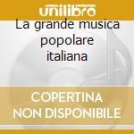 La grande musica popolare italiana cd musicale