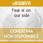 Fear is on our side cd musicale di I love you but i've chosen dar