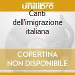 Canti dell'imigrazione italiana cd musicale