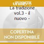 La tradizione vol.3 - il nuovo - cd musicale di Grigna Coro
