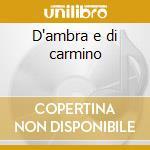D'ambra e di carmino cd musicale di Stefano Montello