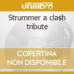 Strummer a clash tribute cd musicale