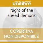 Night of the speed demons cd musicale di Artisti Vari