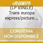 (LP VINILE) Trans europa express/picture disc lp vinile di Kraftwerk