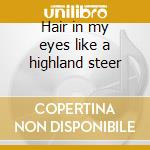 Hair in my eyes like a highland steer cd musicale di Lund Corb