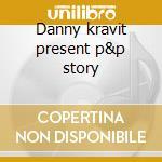 Danny kravit present p&p story cd musicale di Artisti Vari