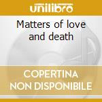 Matters of love and death cd musicale di Nuccini!