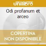 Odi profanum et arceo cd musicale