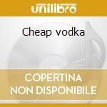 Cheap vodka cd musicale